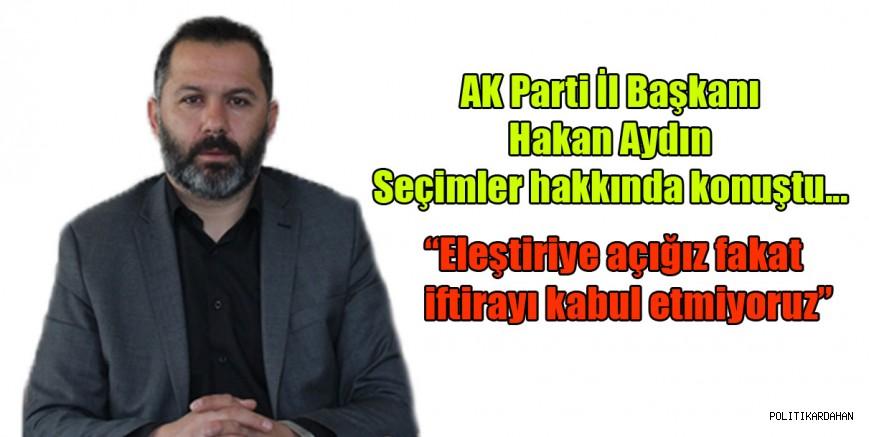 AK Parti İl Başkanı Aydın'dan seçim açıklaması… İftirayı asla kabul etmiyoruz