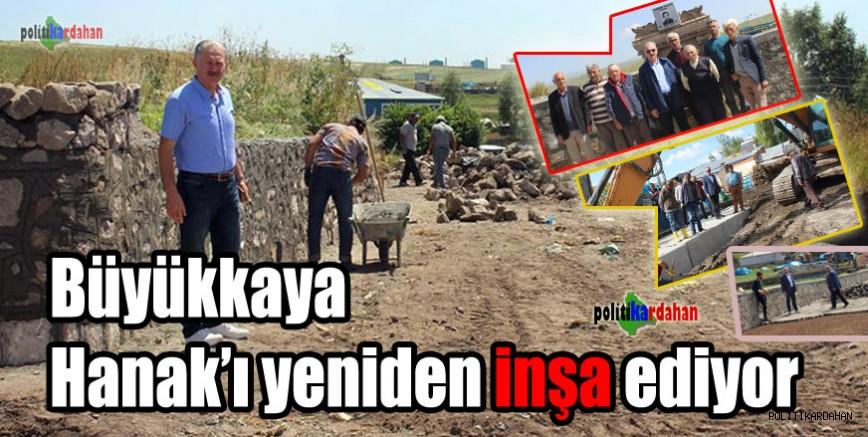 Başkan Büyükkaya, Hanak'ı yeniden inşa ediyor