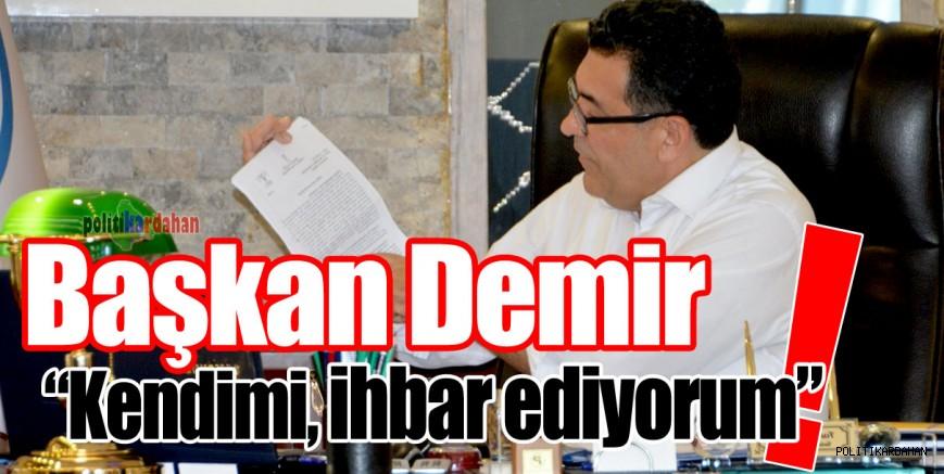 Başkan Demir: Kendimi ihbar ediyorum!