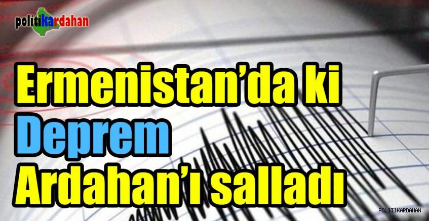 Ermenistan'da ki deprem Ardahan'ı salladı