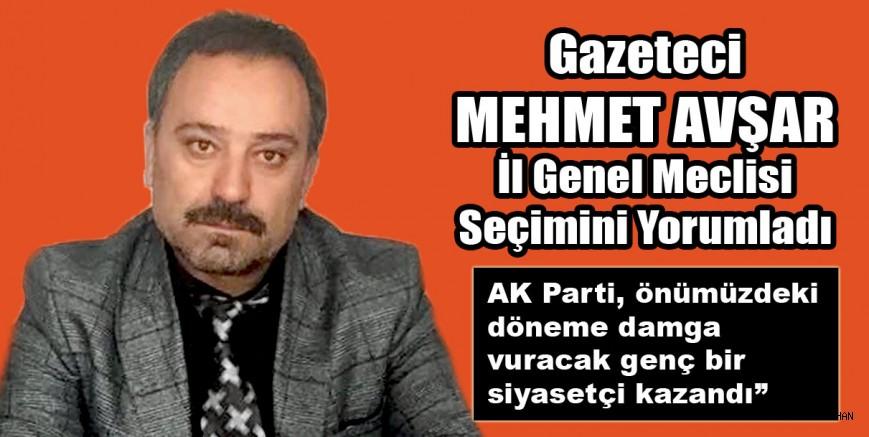 Gazeteci Mehmet Avşar İl Genel Meclisi seçimini yorumladı