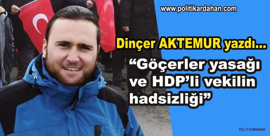 Göçerler yasağı ve HDP'li vekilin hadsizliği