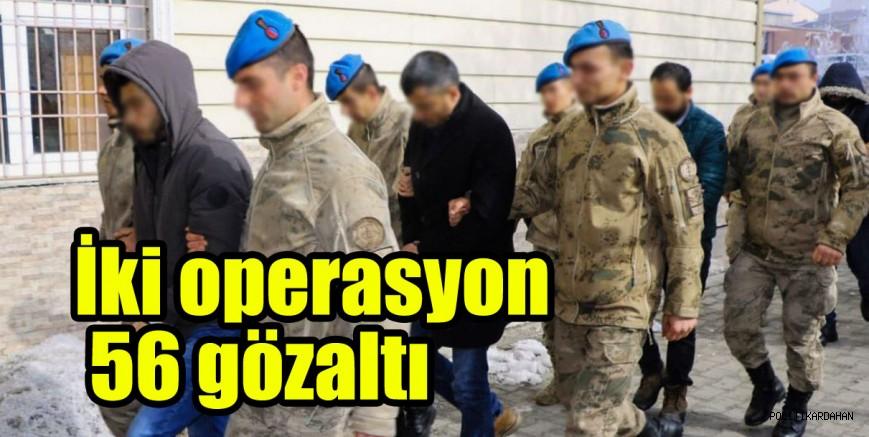 İki operasyon, 56 gözaltı