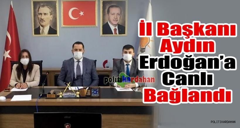 İl Başkanı Aydın, Erdoğan'a canlı bağlandı...
