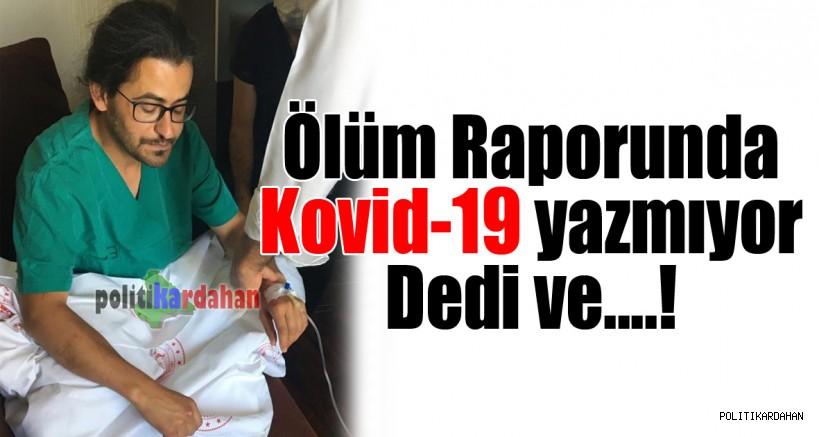 Ölüm raporunda Kovid-19 yazmıyor dedi ve…!