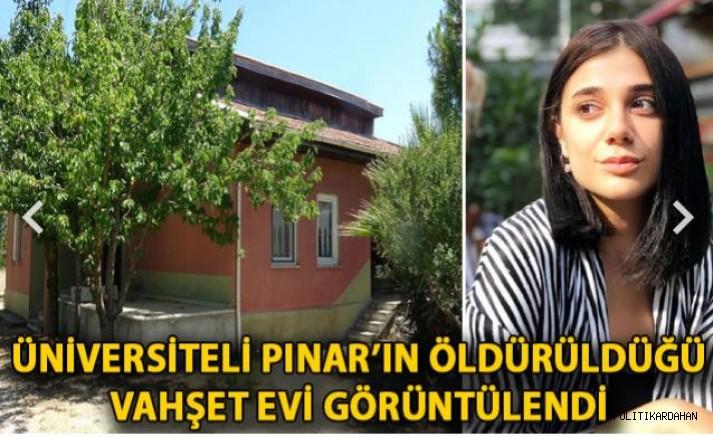 Üniversiteli Pınar'ın öldürüldüğü vahşet evi görüntülendi