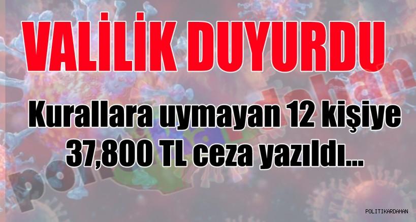 Valilik duyurdu: 12 kişiye 37 bin 800 lira ceza yazıldı!